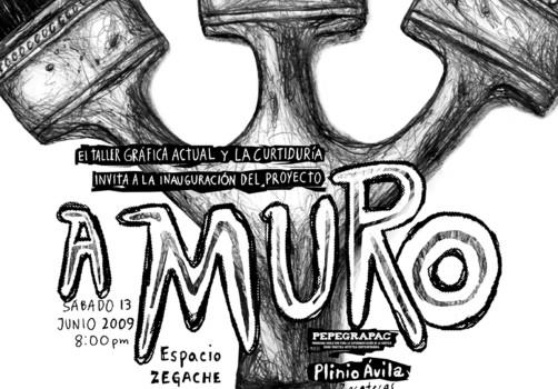 Santiago Robles, Diseño, Diseño de cartel, Ilustración, Design, Poster Design, Illustration, El Taller Gráfica, La Curtiduría, Espacio Zegache, A Muro, 2009