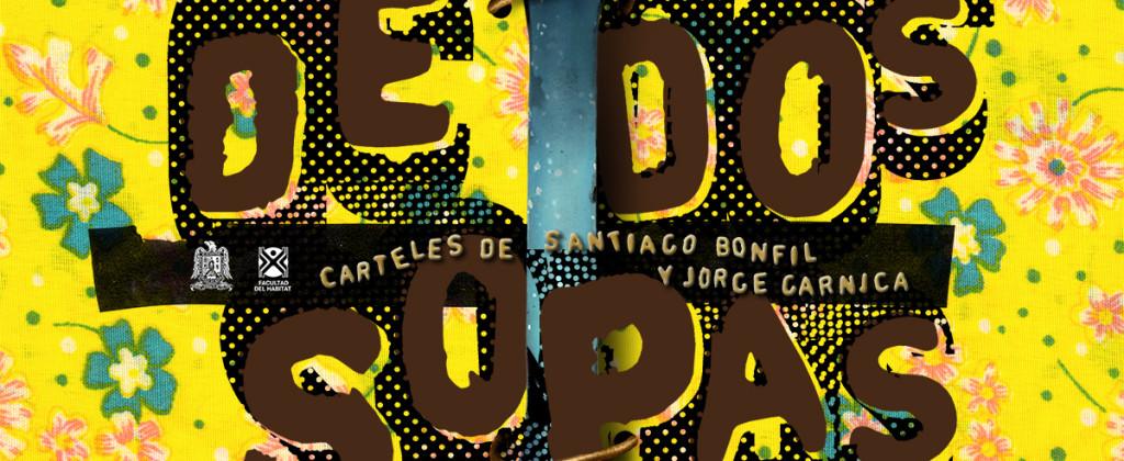 Santiago Robles, Diseño, Diseño de cartel, Ilustración, Design, Poster Design, Illustration, De Dos Sopas, Facultad del Hábitat, UASLP, Jorge Garnica