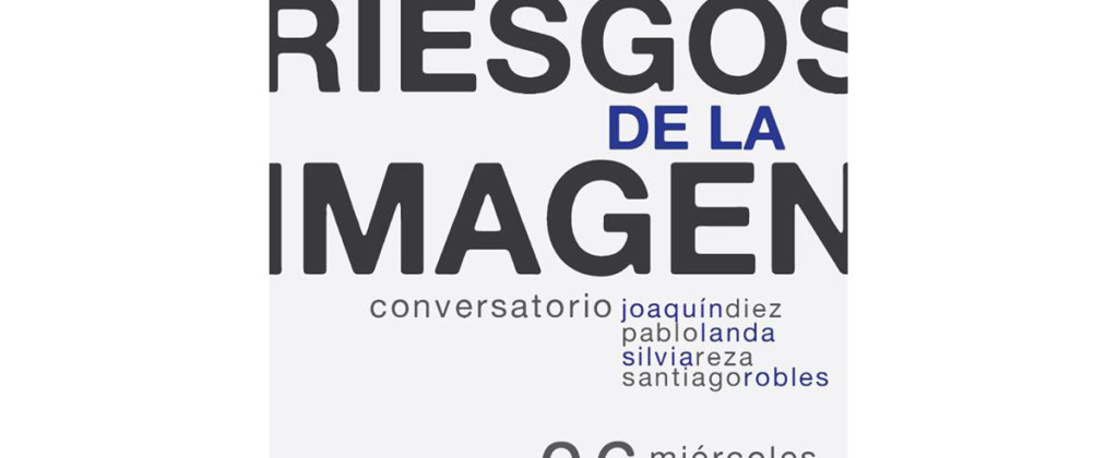 SantiagoRobles, Conversacion, Bucardon, Arte, Arquitectura, JoaquinDiezCanedo, RiesgosdelaImagen, PabloLanda, SilviaReza, EspacioPúblico, ArteContemporaneo
