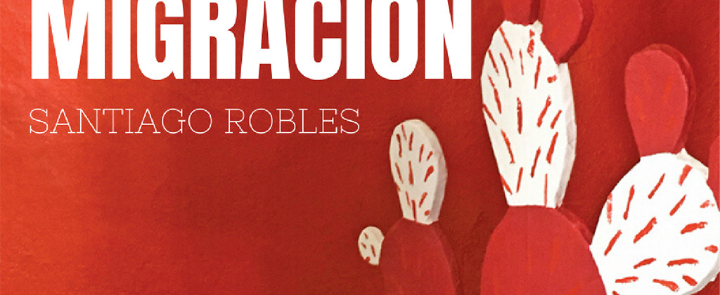 SantiagoRobles, Migracion, ChristianBarragan, Libro, Book, Print, Art, ContemporaryArt, ZazilhaLotz, UAEM, Presentación, Editorial